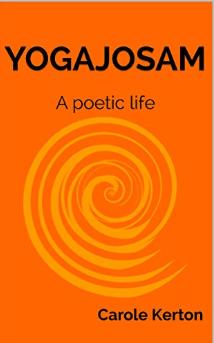 Yogajosam: A Poetic Life by Carole Kerton